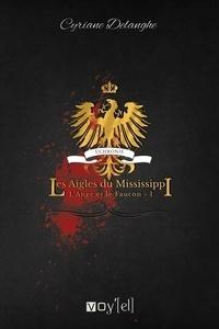 Cyriane Delanghe - L'Ange et le Faucon Tome 1 : Les aigles du Mississippi.