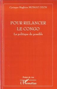 Cyriaque Magloire Mongo Dzon - Pour relancer le Congo - La politique du possible.