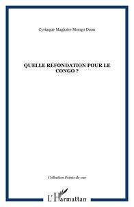Cyriaque Magloire Mongo Dzon - Quelle refondation pour le Congo ?.