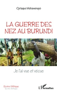 Cyriaque Muhawenayo - La guerre des nez au Burundi - Je l'ai vue et vécue.