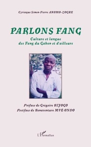 Cyriaque Simon-Pierre Akomo-Zoghe - Parlons Fang - Culture et langue des Fang du Gabon et d'ailleurs.