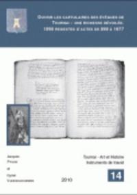 Cyriel Vleeschouwers et Jacques Pycke - Ouvrir les cartulaires des évêques de Tournai: une richesse dévoilée - 1098 regestes (analyses détaillées) d'actes de 898 à 1677.