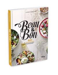 Cyrielle Boutaud - Beau & bon - 60 recettes saines pour mettre de la couleur votre quotidien.