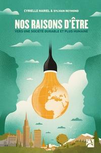 Cyrielle Hariel et Sylvain Reymond - Nos raisons d'être - Vers une société durable et plus humaine.