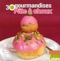 Cyrielle Thomas - Pâte à choux - 30 gourmandises.