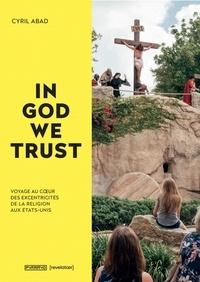 Cyril Abad - In God we trust - Voyage au coeur des excentricités de la religion aux Etats-Unis.