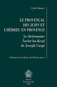 Cyril Aslanov - Le provençal des juifs et l'hébreu en Provence.