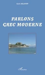 Cyril Aslanov - Parlons grec moderne.