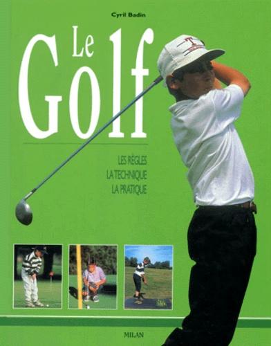 Cyril Badin - Le golf - Les règles, la technique, la pratique.