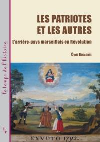 Cyril Belmonte - Les patriotes et les autres - L'arrière-pays marseillais en Révolution.