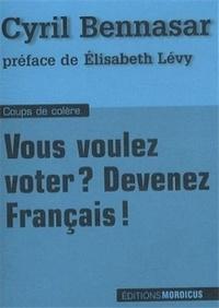 Cyril Bennasar - Vous voulez voter ? Devenez français !.