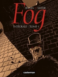 Cyril Bonin et Roger Seiter - Fog Tome 1 : L'Intégrale.