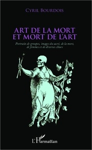 Cyril Bourdois - Art de la mort et mort de l'art - Portraits de groupes, images du sacré, de la mort, de femmes et de diverses choses.