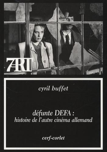 Cyril Buffet - Défunte DEFA - Histoire de l'autre cinéma allemand.