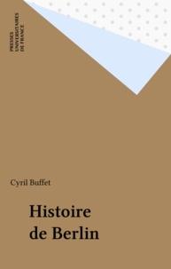 Cyril Buffet - Histoire de Berlin - Des origines à nos jours.