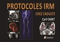Cyril Cadet - Protocoles IRM chez l'adulte.