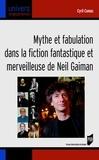Cyril Camus - Mythe et fabulation dans la fiction fantastique et merveilleuse de Neil Gaiman.
