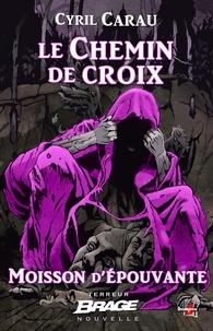 Cyril Carau - Le Chemin de croix - Moisson d'épouvante, T2.