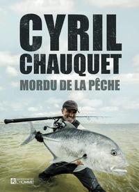 Cyril Chauquet - Mordu de la pêche.
