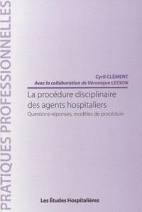 Cyril Clément - La procédure disciplinaire des agents hopitaliers - Questions-réponses, modèles de procédure.