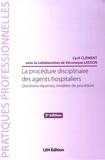 Cyril Clément - La procédure disciplinaire des agents hospitaliers - Questions-réponses, modèles de procédure.