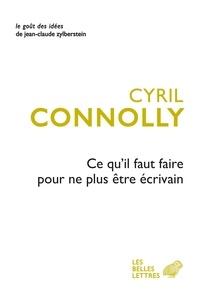 Cyril Connolly - Ce qu'il faut faire pour ne plus être écrivain.