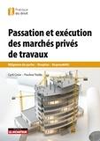Cyril Croix et Pauline Treille - Passation et exécution des marchés de travaux privés - Obligations des parties, Réception, Responsabilités.
