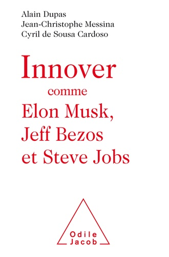 Innover comme Elon Musk, Jeff Bezos et Steve Jobs - Cyril de Sousa Cardoso, Jean-Christophe Messina, Alain Dupas - Format ePub - 9782738147127 - 9,99 €