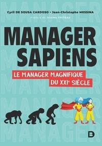 Cyril de Sousa Cardoso et Jean-Christophe Messina - Manager sapiens - Le manager magnifique du XXIe siècle.