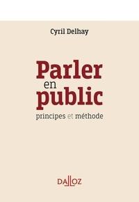 Cyril Delhay - Parler en public - Principes et méthode.