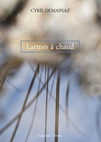 Cyril Demainaz - Larmes à chaud.