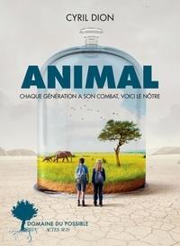 Cyril Dion - Animal - Chaque génération a son combat, voici le nôtre.