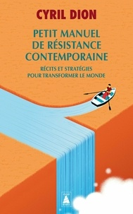 Cyril Dion - Petit manuel de résistance contemporaine - Récits et stratégies pour transformer le monde.