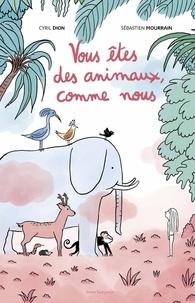 Cyril Dion et Sébastien Mourrain - Vous êtes des animaux, comme nous.