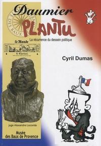 Cyril Dumas - Daumier-Plantu - La récurrence du dessein politique.