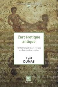 Cyril Dumas - L'art érotique antique - Fantasmes et idées reçues sur la morale romaine.