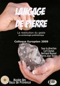 Cyril Dumas et Bertrand Roussel - Langage de pierre - La restitution du geste en archéologie préhistorique, Colloque européen 2009.