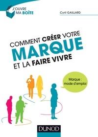 Cyril Gaillard - Comment créer votre marque et la faire vivre - Marque : mode d'emploi.