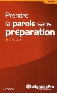 Cyril Gély - Prendre la parole sans préparation.