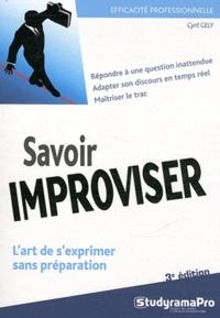 Cyril Gély - Savoir improviser - L'art de s'exprimer sans préparation.