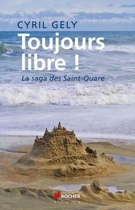 Cyril Gély - Toujours libre ! - La saga des Saint-Quare.