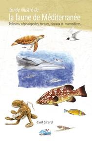 Cyril Girard - Guide illustré de la faune de Méditerranée - Poissons, céphalopodes, tortues, oiseaux et mammifères.