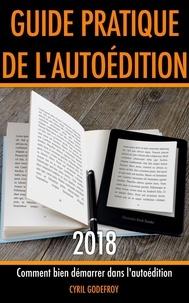 Cyril Godefroy - Guide pratique de l'autoédition 2018.