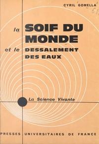 Cyril Gomella et Henri Laugier - La soif du monde et le dessalement des eaux.
