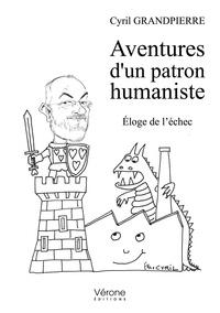 Cyril Grandpierre - Aventures d'un patron humaniste - Eloge de l'échec.