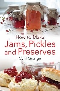 Cyril Grange - How To Make Jams, Pickles and Preserves.