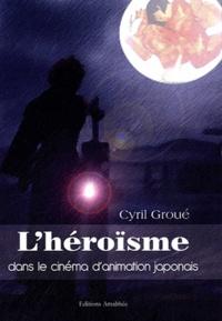Cyril Groué - L'héroïsme dans le cinéma d'animation japonais.