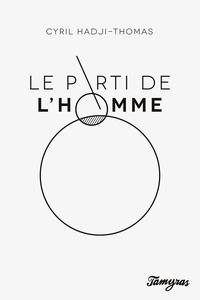 Cyril Hadji-Thomas - Le Parti de l'Homme.