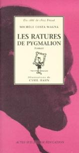 Cyril Hahn et Michèle Costa Magna - Les ratures de Pygmalion.