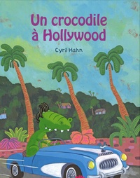 Cyril Hahn - Un crocodile à Hollywood.